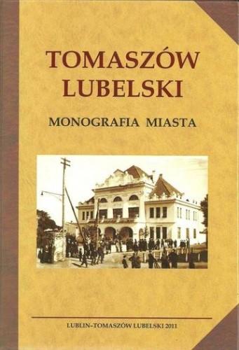 Okładka książki Tomaszów Lubelski. Monografia miasta