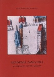 Okładka książki Akademia Zamojska w dziejach i życiu miasta