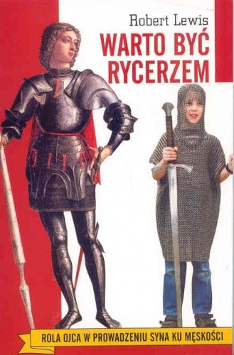 Okładka książki Warto być rycerzem. Rola ojca w prowadzeniu syna ku męskości