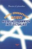 Okładka książki Drogi edukacyjne dzieci niepełnosprawnych intelektualnie