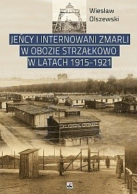 Okładka książki Jeńcy i internowanii zmarli w obozie Strzałkowo w latach 1915-1921