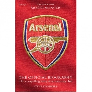 Okładka książki Arsenal: The Official Biography - The Compelling Story of an Amazing Club