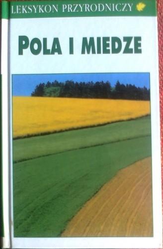 Okładka książki Pola i miedze, Znaczenie pól uprawnych dla środowiska i rodzimej przyrody