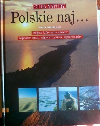 Okładka książki Polskie naj...Miejsca, które warto zobaczyć, najwyższy szczyt, najgłębsze jezioro, najstarsze góry.