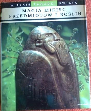 Okładka książki Wielkie zagadki świata, magia miejsc, przedmiotów i roślin