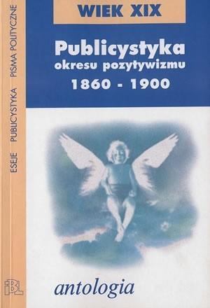 Okładka książki Publicystyka okresu pozytywizmu 1860-1900: antologia