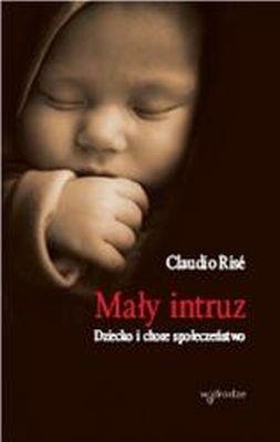 Okładka książki Mały intruz. Dziecko i chore społeczeństwo