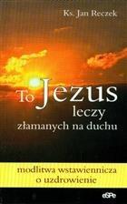 Okładka książki To Jezus leczy załamanych na duchu