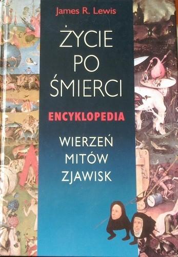 Okładka książki Życie po życiu, encyklopedia wierzeń, mitów i zjawisk