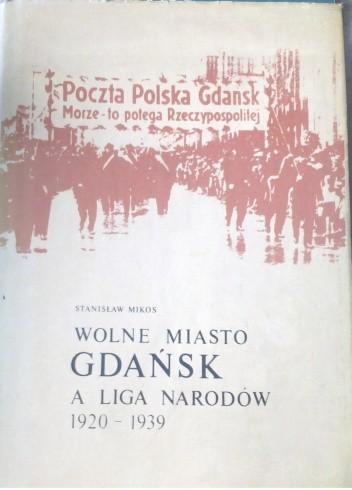 Okładka książki Wolne Miasto Gdańsk a Liga Narodów 1920-1939
