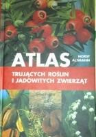 Atlas trujących roślin i jadowitych zwierząt
