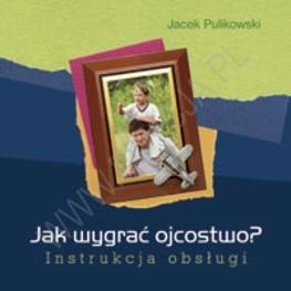 Okładka książki Jak wygrać ojcostwo? Instrukcja obsługi