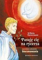 Okładka książki Pasuję cię na rycerza. Opowiadania o sakramencie bierzmowania dla młodzieży