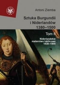 Okładka książki Sztuka Burgundii i Niderlandów 1380-1500. T. II: Niderlandzkie malarstwo tablicowe 1430-1500