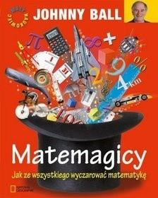 Okładka książki Matemagicy. Jak ze wszystkiego wyczarować matematykę
