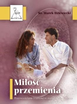 Okładka książki Miłość przemienia. Przezwyciężanie trudności małżeńskich i rodzinnych