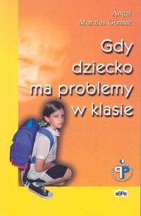 Okładka książki Gdy dziecko ma problemy w klasie