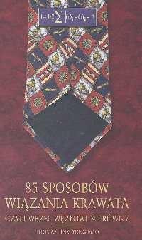 Okładka książki 85 sposobów wiązania krawata. Czyli węzeł węzłowi nierówny