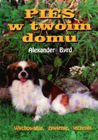 Okładka książki Pies w twoim domu. Wychowanie, żywienie, leczenie