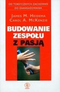 Okładka książki Budowanie zespołu z pasją - Heidema James M., McKenzie Carol A.
