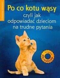 Okładka książki Po co kotu wąsy czyli jak odpowiadać dzieciom na trudne pytania