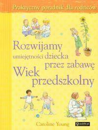 Okładka książki Rozwijamy umiejętności dziecka przez zabawę Wiek przedszkolny