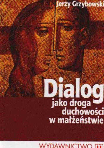 Okładka książki Dialog jako droga duchowości w małżeństwie