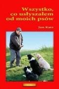 Okładka książki Wszystko, co usłyszałem od moich psów