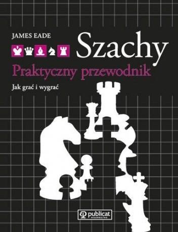 Okładka książki Szachy. Praktyczny Przewodnik. Jak Grać i Wygrać