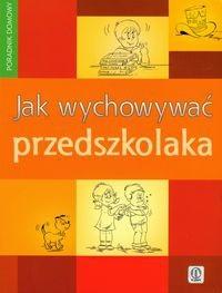 Okładka książki Jak wychowywać przedszkolaka