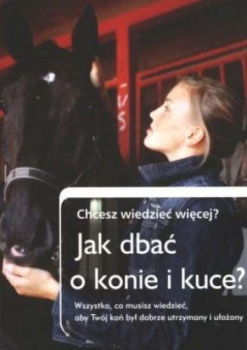 Okładka książki Jak dbać o konie i kuce? Chcesz wiedzieć więcej?