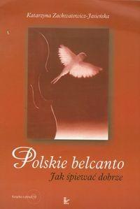 Okładka książki Polskie belcanto. Jak śpiewać dobrze z płytą CD