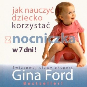 Okładka książki Jak nauczyć dziecko korzystać z nocniczka w 7 dni!