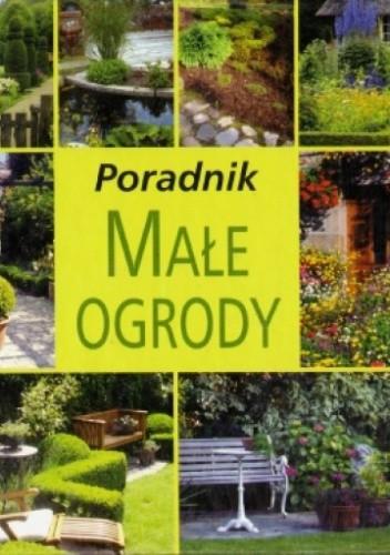 Okładka książki Poradnik. Małe ogrody