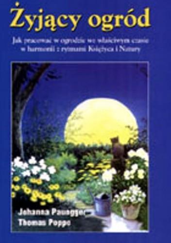 Okładka książki Żyjący ogród. Jak pracować w ogrodzie we właściwym czasie i z rytmami Księżyca i Natury