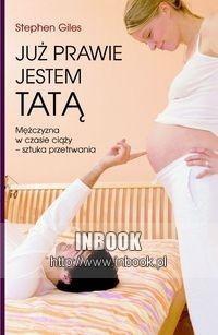 Okładka książki JUŻ PRAWIE JESTEM TATą. - Stephen Giles
