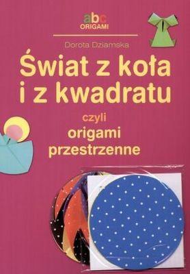 Okładka książki Świat z koła i z kwadratu, czyli origami przestrzenne