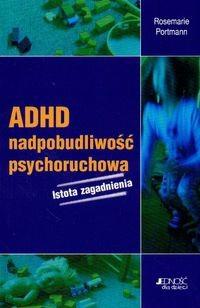 Okładka książki ADHD - nadpobudliwość psychoruchowa. Istota zagadnienia