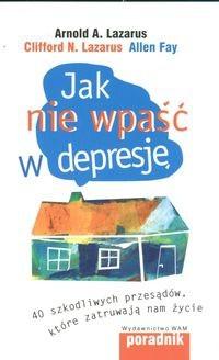 Okładka książki Jak nie wpaść w depresję. 40 szkodliwych przesądów, które zatruwają nam życie