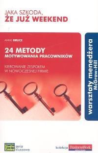 Okładka książki Jaka szkoda, że już weekend. 24 metody motywowania pracowników - kierownie zespołem w nowoczesnej firmie
