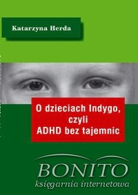 Okładka książki O dzieciach Indygo, czyli ADHD bez tajemnic