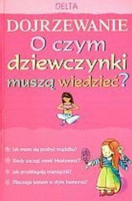 Okładka książki Dojrzewanie. O czym dziewczynki muszą wiedzieć?