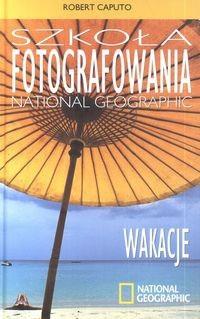 Okładka książki Szkoła Fotografowania National Geographic. Wakacje
