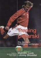 Okładka książki Trening piłkarski. Gry, ćwiczenia techniczne i kondycyjne