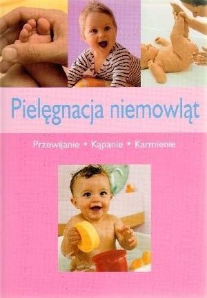 Okładka książki Pielęgnacja niemowląt. Przewijanie, kąpanie, karmienie