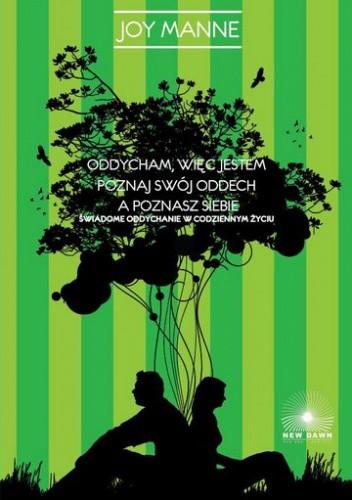 Okładka książki Oddycham więc jestem. świadome oddychanie w codziennym życiu - Joy Manne