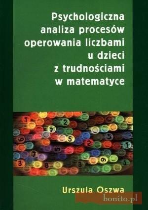 Okładka książki Psychologiczna Analiza Procesów Operowania Liczbami U Dzieci Z Trudnościami W Matematyce