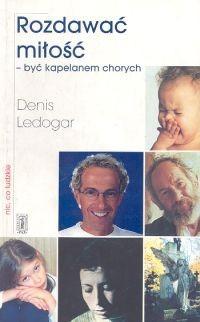 Okładka książki Rozdawać miłość, być kapelanem chorych