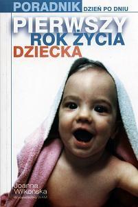 Okładka książki Pierwszy rok życia dziecka Poradnik dzień po dniu