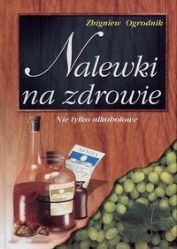 Okładka książki Nalewki na zdrowie Nie tylko alkoholowe